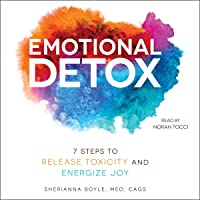 Emotional Detox: 7 Steps to Release Toxicity and Energize Joy