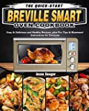 The Quick-Start Breville Smart Oven Cookbook: Easy & Delicious and Healthy Recipes, plus Pro Tips & Illustrated…