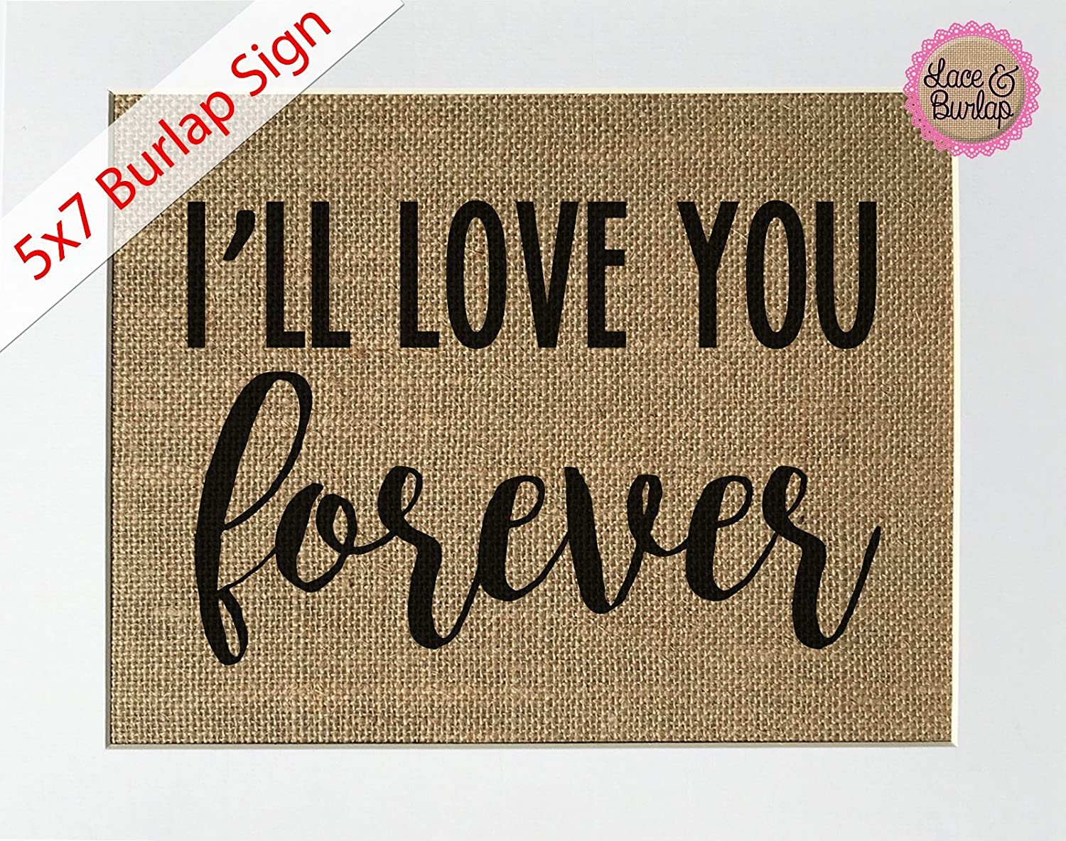 You Will Forever Be My Always Burlap Print Sign UNFRAMED Love House Sign