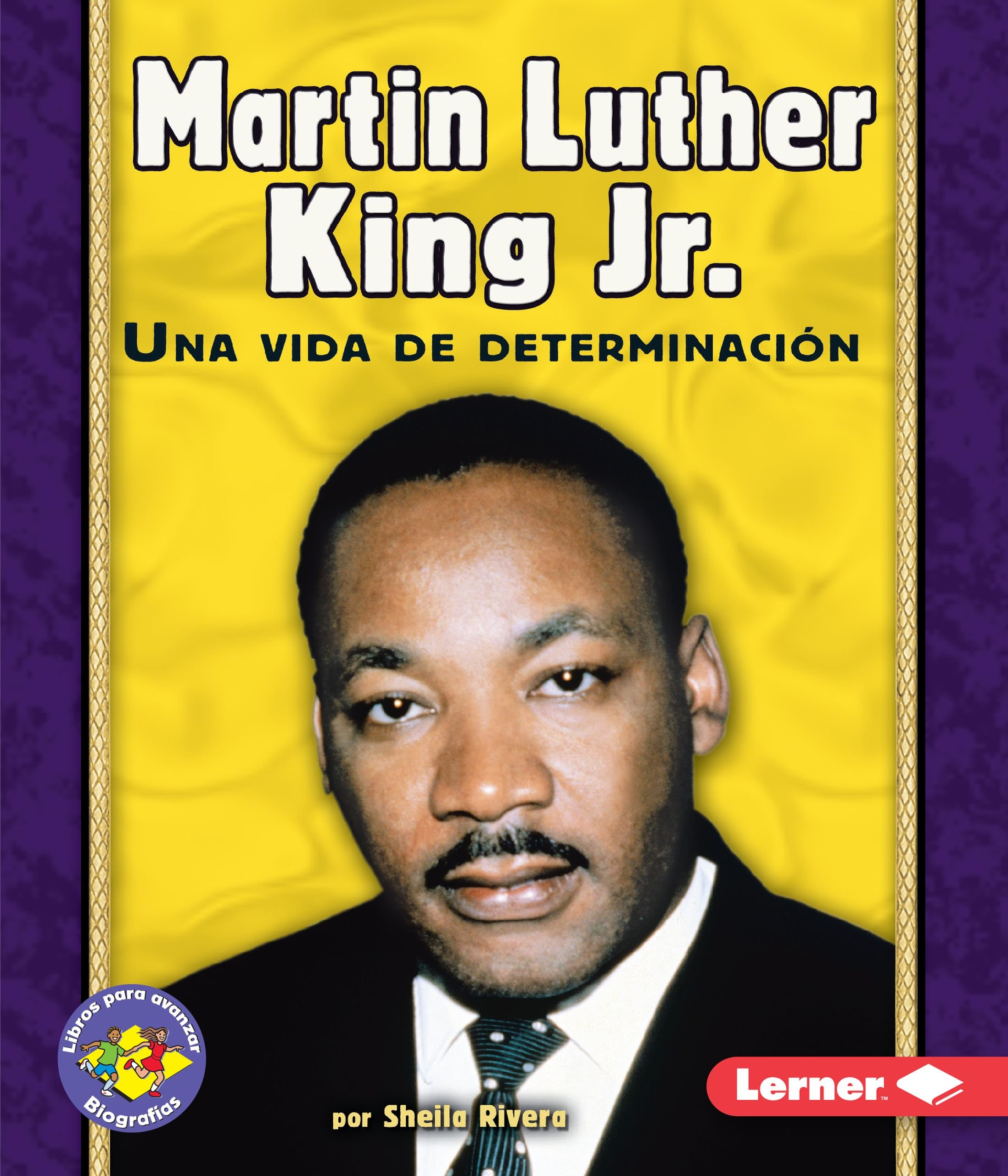 Martin Luther King Jr.: Una Vida De Determinación (Libros Para Avanzar — Biografías (Pull Ahead Books — Biographies)) (Spanish Edition)