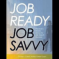 JOB READY JOB SAVVY: Practical & Holistic Advice for Job Search Success (English Edition)