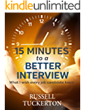 15 Minutes to a Better Interview: What I Wish EVERY Job Candidate Knew