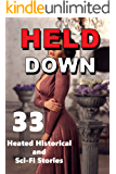 HELD DOWN... 33 Heated Historical and Sci-Fi Stories