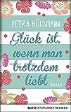 Glück ist, wenn man trotzdem liebt: Roman (German Edition)