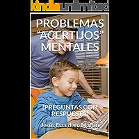 """PROBLEMAS """"ACERTIJOS"""" MENTALES: (PREGUNTAS CON RESPUESTA)"""