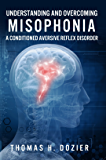 Understanding and Overcoming Misophonia: A Conditioned Aversive Reflex Disorder (English Edition)