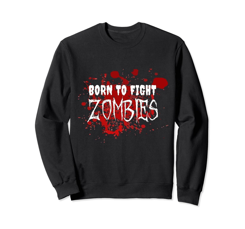 Born To Fight Zombies Sweatshirt-mt