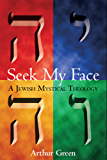 Seek My Face: A Jewish Mystical Theology