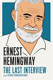 Ernest Hemingway: The Last Interview: and Other Conversations (The Last Interview Series) (English Edition)