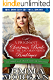 A Pregnant Christmas Bride for the Bad Mannered Brick Layer: Mail Order Bride Historical Romance (The Twelve Mail Order…
