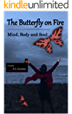 The Butterfly on Fire: Mind, Body and Soul
