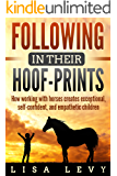 Following in their Hoof-Prints: How working with horses creates exceptional, self-confident, and empathetic children