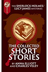 The Collected Sherlock Holmes and Lucy James Short Stories (The Sherlock Holmes and Lucy James Mysteries Book 16) Kindle Edition