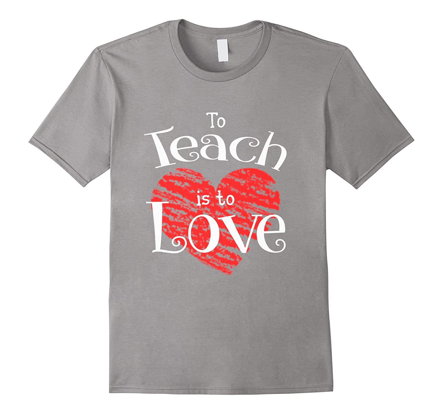 da1797a355f Teacher Shirt Valentines Day To Teach Is To Love School tee-TD – Teedep