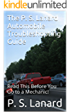 The P. S. Lanard Automobile Troubleshooting Guide: Read This Before You Go to a Mechanic!