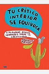 Tu crítico interior se equivoca: Y algunas otras verdades sobre la creatividad (Spanish Edition) Kindle Edition