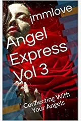 The Angel Express: Vol 3: Connecting With Your Angels Kindle Edition