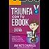 Triunfa con tu ebook: Cómo escribir, publicar y vender tu libro con éxito (Incluye Acceso GRATIS al Taller Online: Escribir tu Bestseller en 60 días) (Spanish Edition)