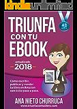 Triunfa con tu ebook: Cómo escribir, publicar y vender tu libro con éxito (Incluye Acceso GRATIS al Taller Online: Escribir tu Bestseller en 60 días)