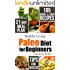 Paleo Diet for Beginners: 105 Quick & Easy Recipes - 21-Day Meal Plan - Tips for Success (Healthy Living)