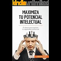 Maximiza tu potencial intelectual: El abecé para explotar tu capacidad intelectual (Coaching)