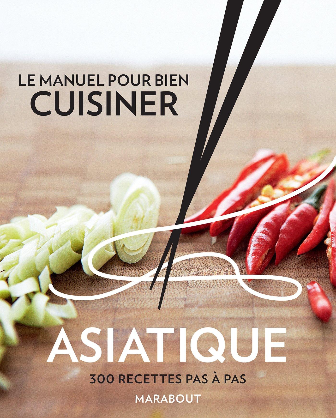 491e1578aadfd Amazon.fr - Le manuel pour bien cuisiner asiatique: 300 recettes pas à pas  - Collectif - Livres