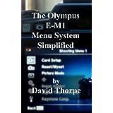 The Olympus E-M1 Menu System Simplified