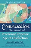 Conversation―The Sacred Art: Practicing Presence in an Age of Distraction (The Art of Spiritual Living)