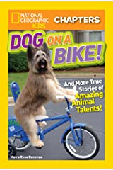 National Geographic Kids Chapters: Dog on a Bike: And More True Stories of Amazing Animal Talents! (NGK Chapters) Kindle Edition