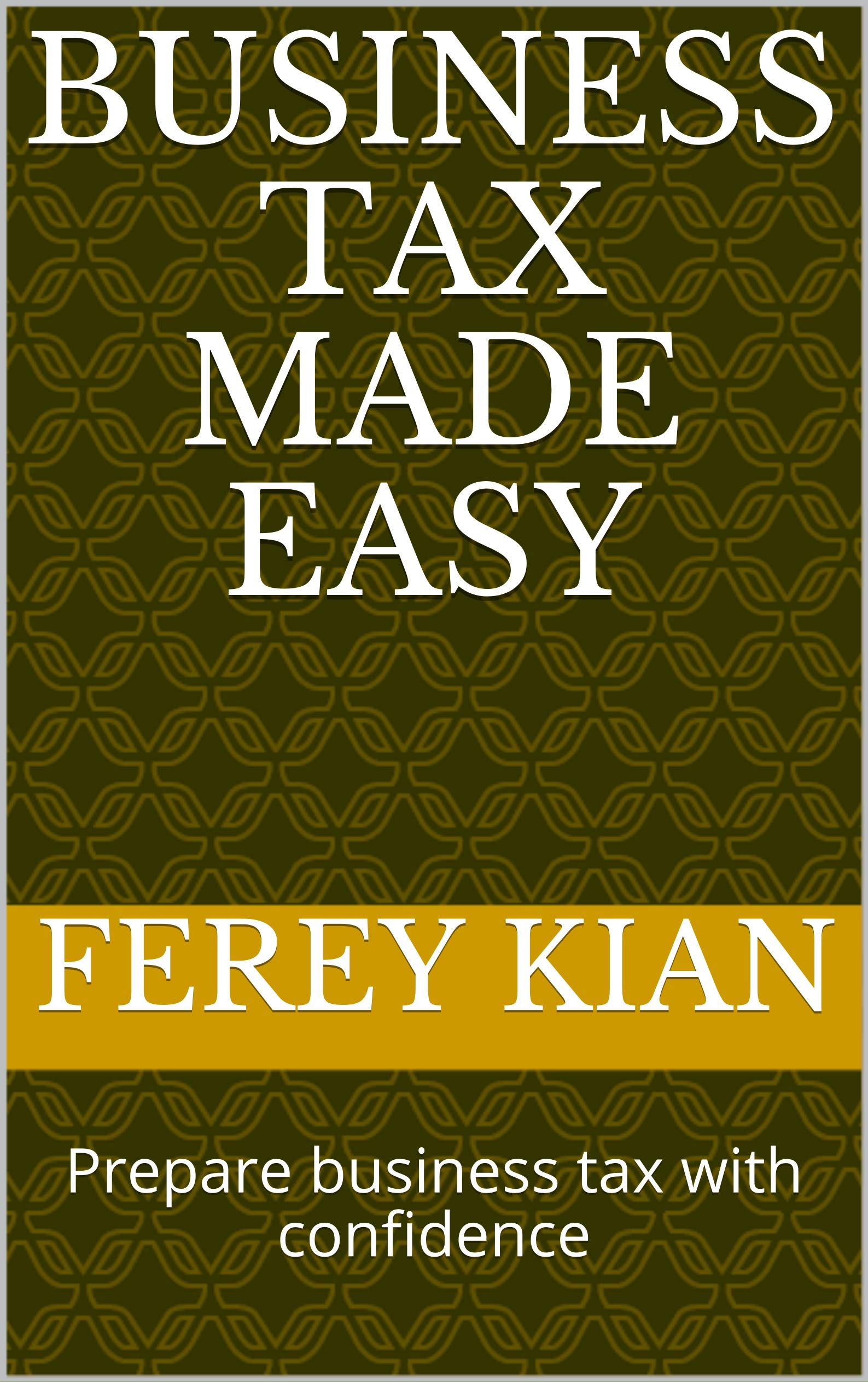 Business Tax Made Easy  Prepare Business Tax With Confidence  English Edition