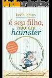 É seu filho, não um hamster: Reduza o estresse na educação das crianças