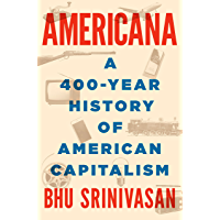 Americana: A 400-Year History of American Capitalism
