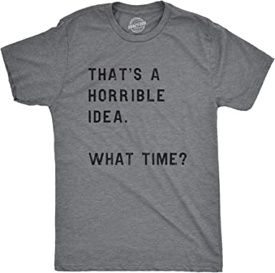 Sarcastic Girls Trip Tshirt That/'s a Horrible Idea Best Friend Shirts Funny BFF Shirts What Time? T Shirt Besties Shirt