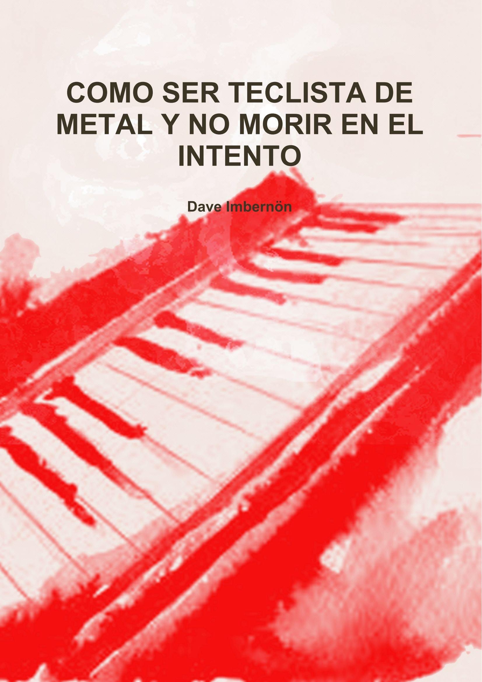 COMO SER TECLISTA DE METAL Y NO MORIR EN EL INTENTO (Spanish Edition) (Spanish) Paperback – December 10, 2010