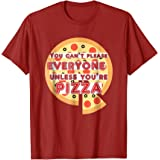 Pizza Funny tshirt You can't Please Everyone