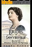 MMAIL ORDER BRIDE: Winter Turns To Spring - Clean Historical Western Romance (Sawyerville Mail Order Brides Series - Book 11)