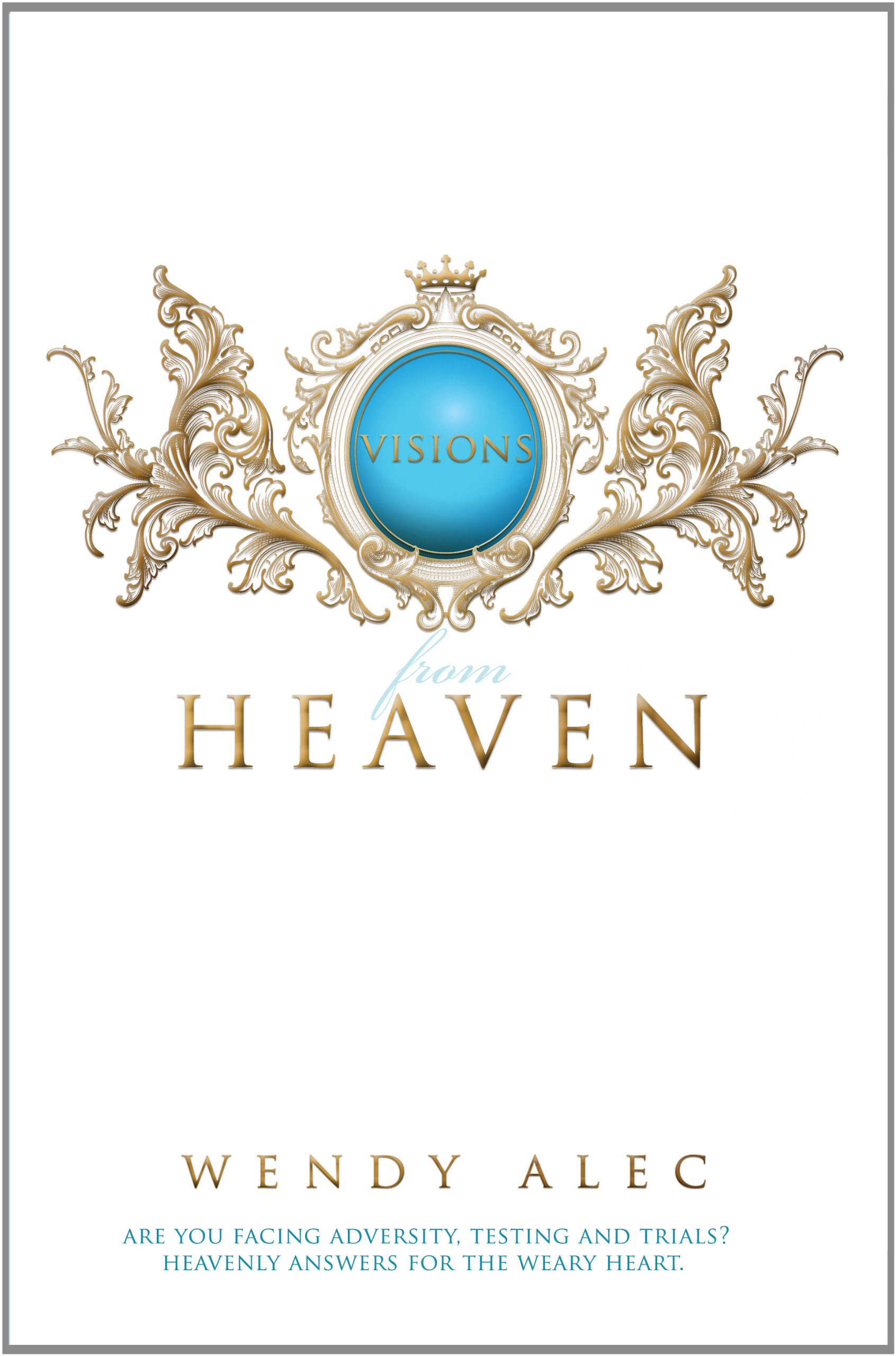 Visions From Heaven: Visitations To My Father's Chamber: Wendy Alec:  9780992806309: Amazon: Books