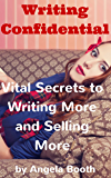 Writing Confidential: Vital Secrets to Writing More and Selling More
