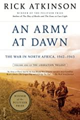 An Army at Dawn: The War in North Africa, 1942-1943, Volume One of the Liberation Trilogy Kindle Edition