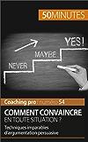 Comment convaincre en toute situation ?: Techniques imparables d'argumentation persuasive (Coaching pro t. 54) (French Edition)