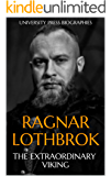 Ragnar Lothbrok: The Extraordinary Viking