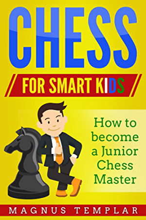 CHESS  FOR KIDS: How to Become a Junior Chess Master
