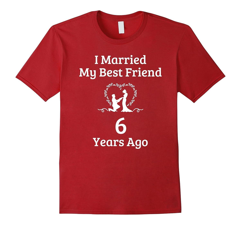 6 Year Anniversary Gift Married Best Friend T-Shirt-Art