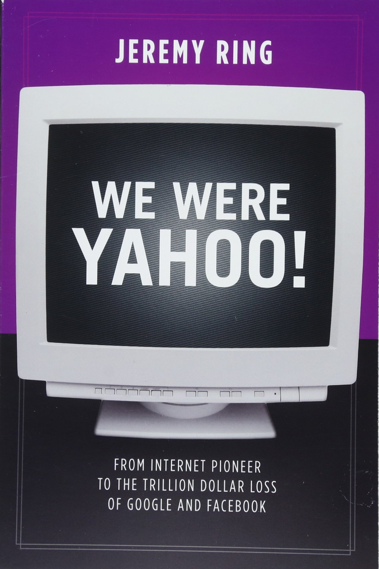 We Were Yahoo!: From Internet Pioneer to the Trillion Dollar Loss of Google and Facebook PDF