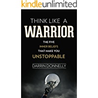 Think Like a Warrior: The Five Inner Beliefs That Make You Unstoppable (Sports for the Soul Book 1)