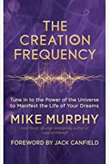 The Creation Frequency: Tune In to the Power of the Universe to Manifest the Life of Your Dreams Kindle Edition
