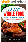 30 Day Whole Food Slow Cooker Challenge: Over 200 Proven Whole Food Slow Cooker Recipes with Pictures for Every Recipe, Nutrition facts and an Easy to Follow 30-day Diet Plan to Lose Weight easily.