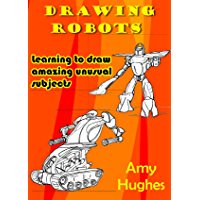Drawing Robots: Learning to draw amazing unusual subjects (English Edition)