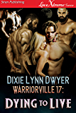Warriorville 17: Dying To Live [Warriorville 17] (Siren Publishing LoveXtreme Forever)