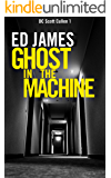 Ghost in the Machine (DC Scott Cullen Crime Series Book 1)